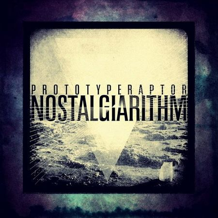 PrototypeRaptor - Nostalgiarithm (2013) EXSite.pl