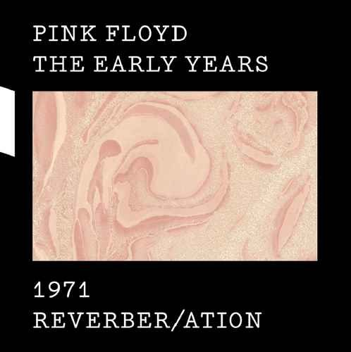 Pink Floyd - The Early Years 1971 Reverber/ation (2017)